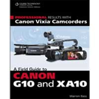 Cengage Learning Professional Results with Canon Vixia Camcorders: A Field Guide to Canon G10 and XA10