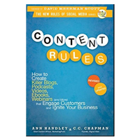 Wiley Content Rules: How to Create Killer Blogs, Podcasts, Videos, Ebooks, Webinars (and More) That Engage Customers and Ignite Your Business