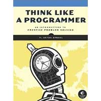 No Starch Press THINK LIKE A PROGRAMMER