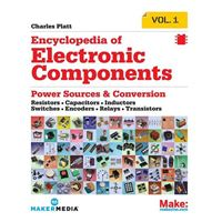 O'Reilly Encyclopedia of Electronic Components: Resistors, Capacitors, Inductors, Switches, Encoders, Relays, Transistors, Volume 1