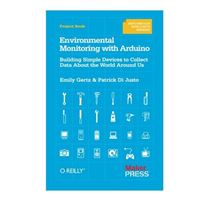 O'Reilly Atmospheric Monitoring with Arduino: Building Simple Devices to Collect Data About the Environment, 1st Edition