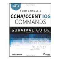 Wiley Todd Lammle's CCNA/CCENT IOS Commands Survival Guide: Exams 100-101, 200-101, and 200-120, 2nd Edition
