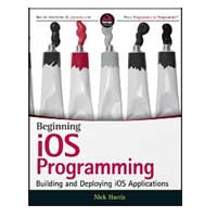 Wiley Beginning iOS Programming: Building and Deploying iOS Applications, 1st Edition