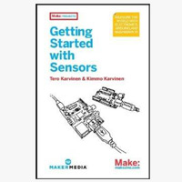 O'Reilly Maker Shed Getting Started with Sensors: Measure the World with Electronics, Arduino, and Raspberry Pi, 1st Edition