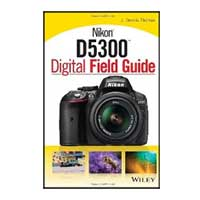 Wiley Nikon D5300 Digital Field Guide, 1st Edition