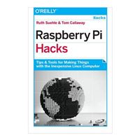 O'Reilly Raspberry Pi Hacks: Tips & Tools for Making Things with the Inexpensive Linux Computer, 1st Edition