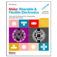 O'Reilly Maker Shed Make: Wearable Electronics: Design, prototype, and wear your own interactive garments, 1st Edition