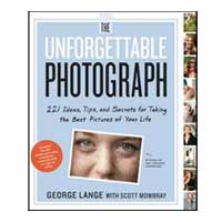 Workman Pub The Unforgettable Photograph: 228 Ideas, Tips, and Secrets for Taking the Best Pictures of Your Life