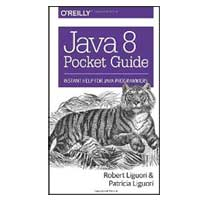 O'Reilly Java 8 Pocket Guide: Instant Help for Java Programmers, 1st Edition