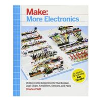 O'Reilly Maker Shed More Electronics: Journey Deep Into the World of Logic Chips, Amplifiers, Sensors, and Randomicity, 1st Edition