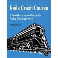 No Starch Press Rails Crash Course: A No-Nonsense Guide to Rails Development, 1st Edition