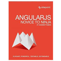 SitePoint AngularJS: Novice to Ninja: Elegant, Powerful, Testable, Extendable, 1st Edition