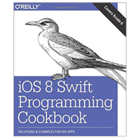O'Reilly iOS 8 Swift Programming Cookbook: Solutions & Examples for iOS Apps