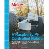O'Reilly Make a Raspberry Pi-Controlled Robot: Building a Rover with Python, Linux, Motors, and Sensors, 1st Edition