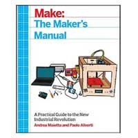 O'Reilly Maker Shed The Maker's Manual: A Practical Guide to the New Industrial Revolution 1st Edition