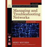 McGraw-Hill Mike Meyers' CompTIA Network+ Guide to Managing and Troubleshooting Networks (Exam N10-006), 4th Edition