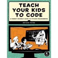 No Starch Press Teach Your Kids to Code: A Parent-Friendly Guide to Python Programming, 1st Edition