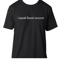 Ulla Ltd. Designs I Speak Fluent Sarcasm T-Shirt Medium Black