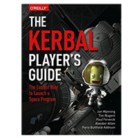 O'Reilly The Kerbal Player's Guide: The Easiest Way to Launch a Space Program