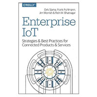 O'Reilly Enterprise IoT: Strategies and Best Practices for Connected Products and Services, 1st Edition
