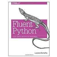 O'Reilly Fluent Python: Clear, Concise, and Effective Programming, 1st Edition