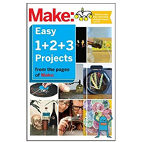 O'Reilly Maker Shed MAKE: EASY 1 2 3 PROJECTS