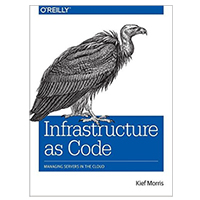 O'Reilly Infrastructure as Code: Managing Servers in the Cloud, 1st Edition