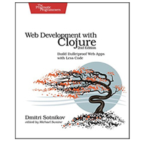 pragmatic Web Development with Clojure: Build Bulletproof Web Apps with Less Code, 2nd Edition
