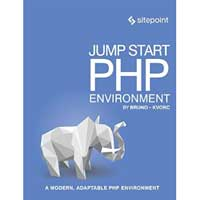 SitePoint Jump Start PHP Environment: Master the World's Most Popular Language, 1st Edition