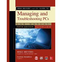 McGraw-Hill Mike Meyers' CompTIA A+ Guide to Managing and Troubleshooting PCs Lab Manual, Fifth Edition