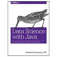 O'Reilly Data Science with Java: Practical Methods for Scientists and Engineers