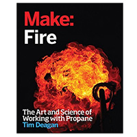 O'Reilly Maker Shed Make: Fire: The Art and Science of Working with Propane