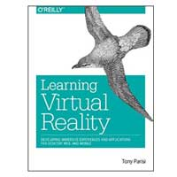 O'Reilly Learning Virtual Reality: Developing Immersive Experiences and Applications for Desktop, Web, and Mobile, 1st Edition