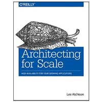 O'Reilly Architecting for Scale: High Availability for Your Growing Applications, 1st Edition