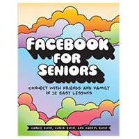 No Starch Press Facebook for Seniors: Connect with Friends and Family in 12 Easy Lessons, 1st Edition