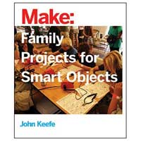 O'Reilly Maker Shed Family Projects for Smart Objects: Tabletop Projects That Respond to Your World, 1st Edition