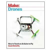 O'Reilly Maker Shed Make: Drones: Teach an Arduino to Fly, 1st Edition