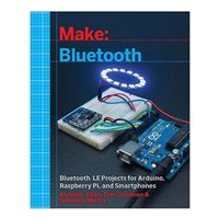 O'Reilly Maker Shed Bluetooth LE Projects with Arduino, Raspberry Pi, and Smartphones, 1st Edition