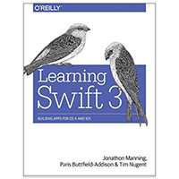 O'Reilly Learning Swift 3: Building Apps for OS X and iOS, 1st Edition