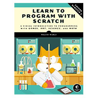 No Starch Press Learn to Program with Scratch: A Visual Introduction to Programming with Games, Art, Science, and Math