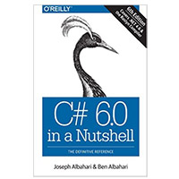 O'Reilly C# 6.0 in a Nutshell: The Definitive Reference, 6th Edition