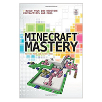 McGraw-Hill Minecraft Mastery: Build Your Own Redstone Contraptions and Mods