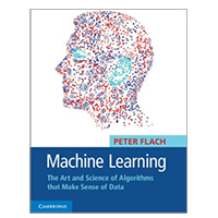 Cambridge Univ Machine Learning: The Art and Science of Algorithms that Make Sense of Data, 1st Edition