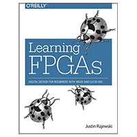 O'Reilly Learning FPGAs: Digital Design for Beginners with Mojo and Lucid HDL