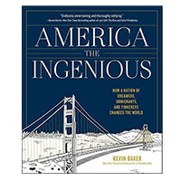 Workman Pub America the Ingenious: How a Nation of Dreamers, Immigrants, and Tinkerers Changed the World