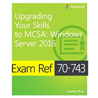 Pearson/Macmillan Books Exam Ref 70-743 Upgrading Your Skills to MCSA: Windows Server 2016, 1st Edition