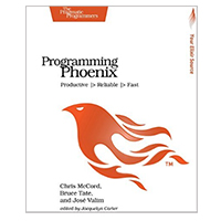 pragmatic Programming Phoenix: Productive, Reliable, Fast