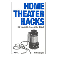 O'Reilly Home Theater Hacks: 100 Industrial-Strength Tips & Tools