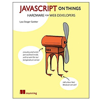 Manning Publications JavaScript on Things: Hardware for Web Developers