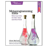 pragmatic Metaprogramming Elixir: Write Less Code, Get More Done (and Have Fun!), 1st Edition